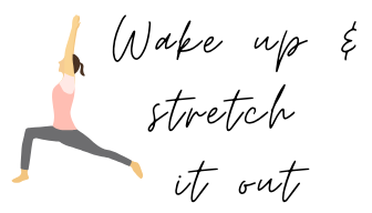 Wake up and stretch