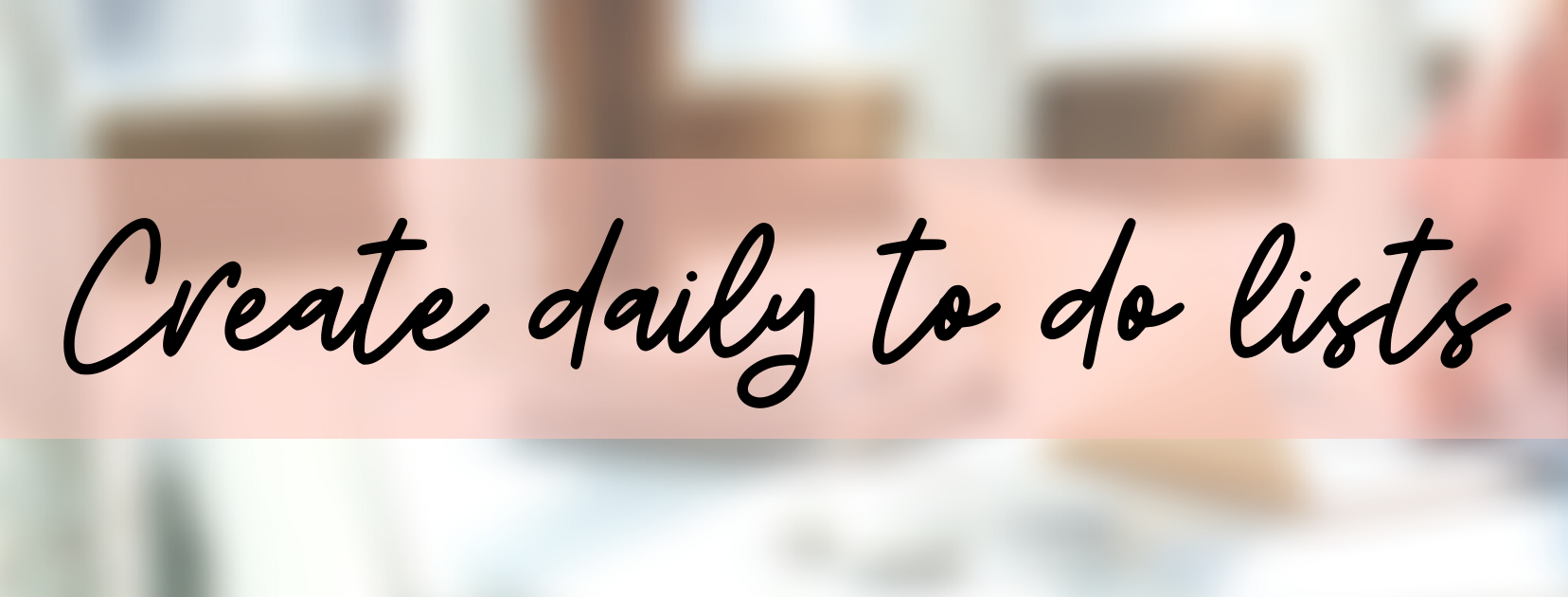 Students: create daily to do lists.