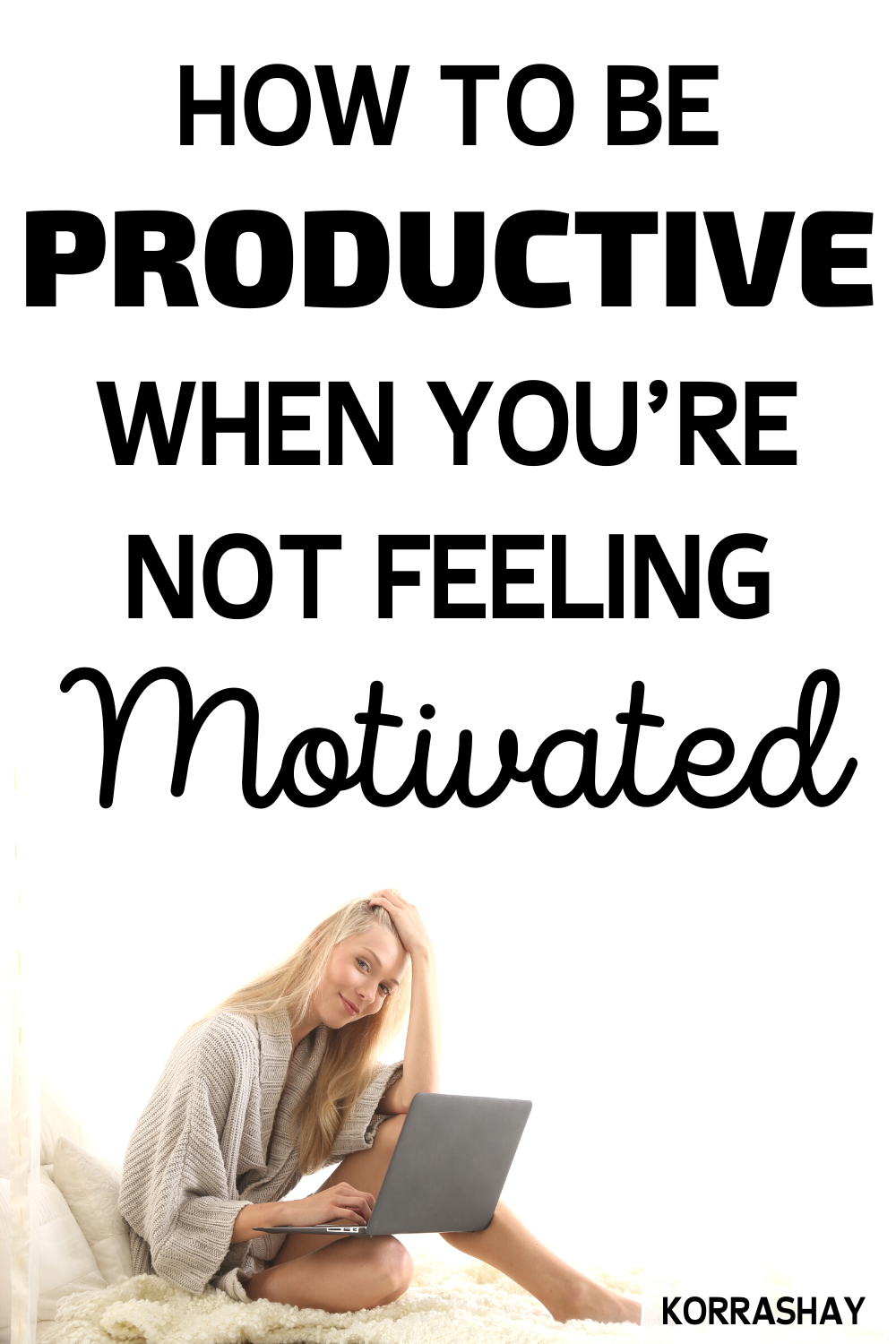 How To Be Productive When You're Not Motivated