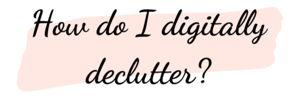 How to perform a digitial declutter