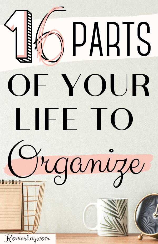 parts of your life to organize. areas of your life to organize. how to live an organized life. Ways To Organize Your Life!