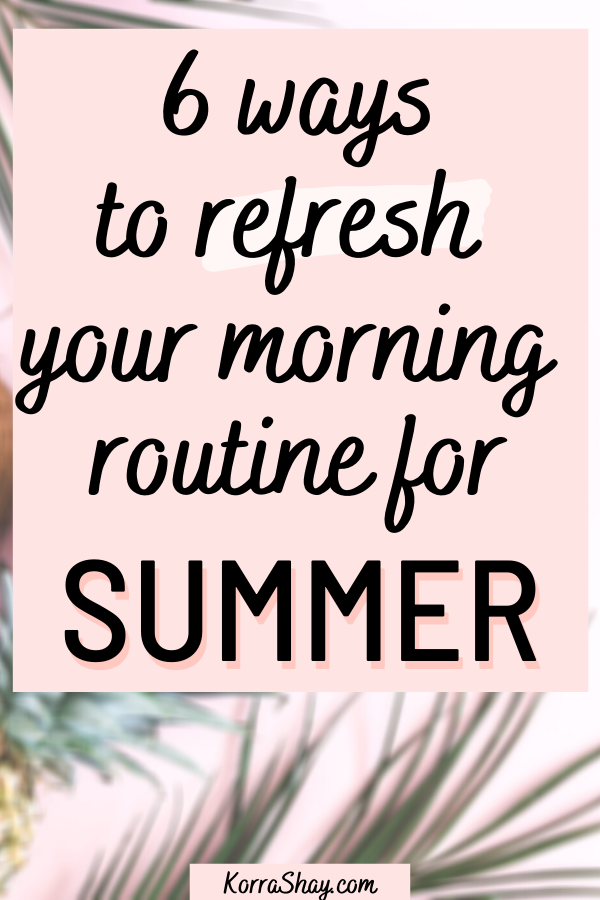 6 ways to refresh your morning routine for summer! Wondering how to refresh my routine? Then add these 6 things to your summer morning routine!