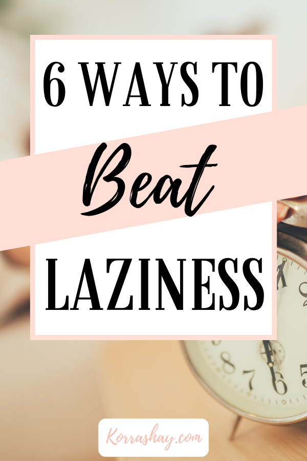 6 ways to beat laziness!