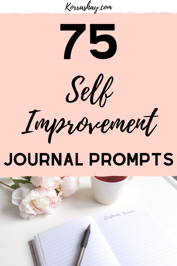 75 self improvement journal prompts. The ultimate guide to how journaling leads to self improvement.