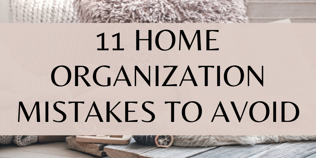 11 home organization mistakes to avoid!