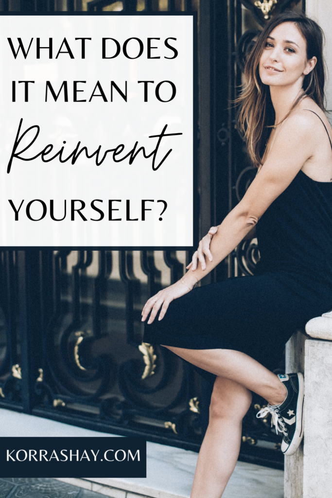 what does it mean to reinvent yourself. How to reinvent yourself steps!