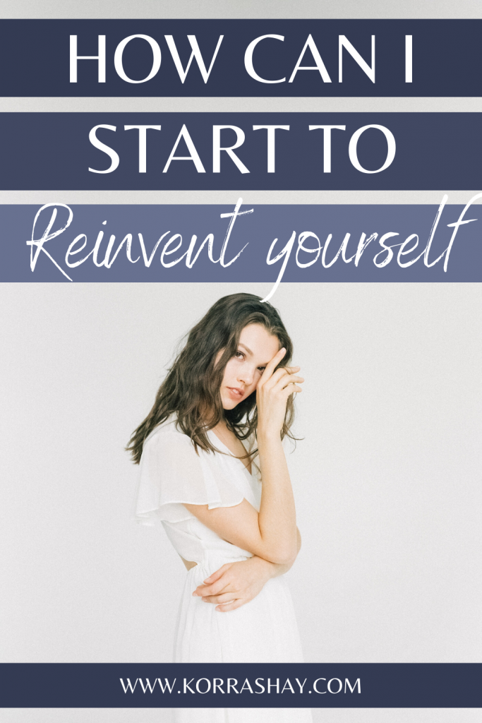 How can I start to reinvent yourself?
