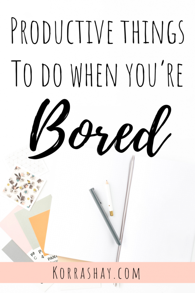 Productive things to do when you're bored! 125 productive things to do during free time.