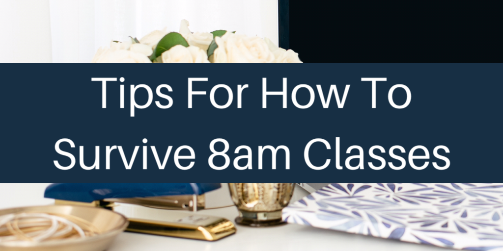 tips for how to survive 8am classes!