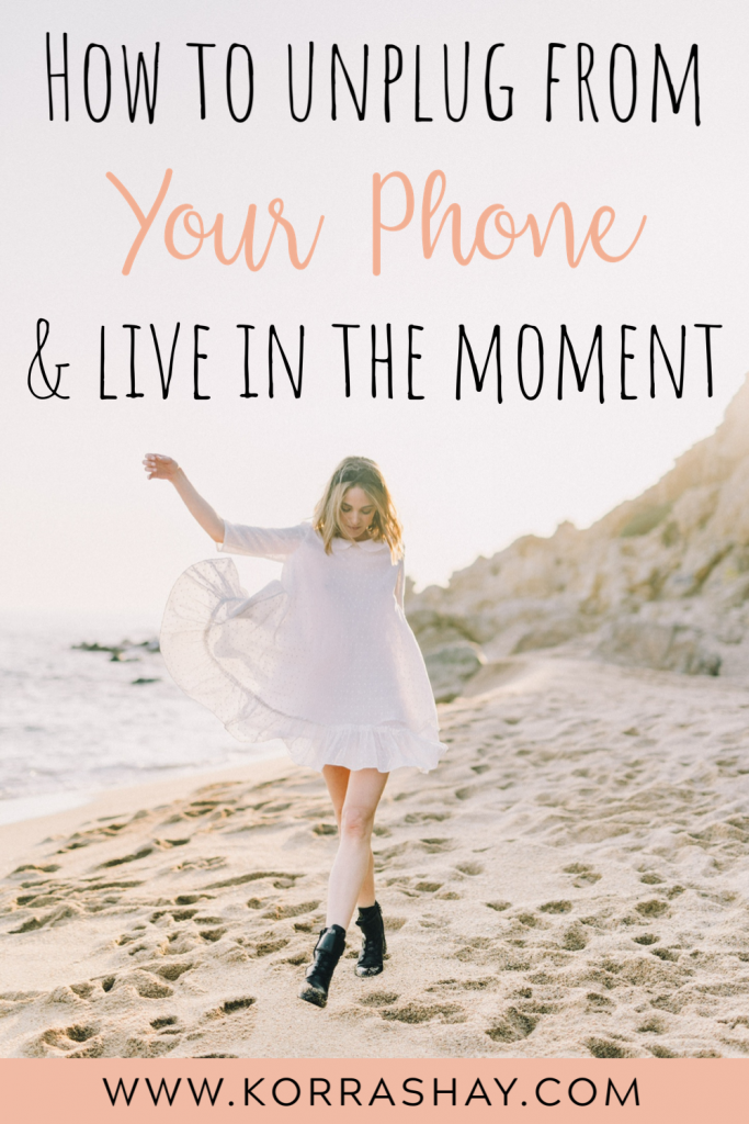 How to unplug from your phone and live in the moment!