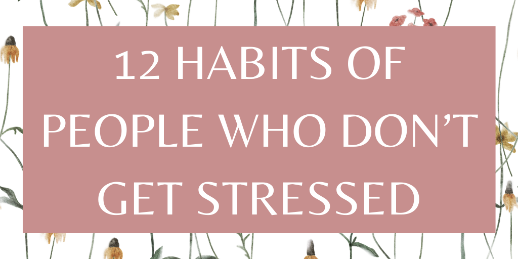 12 habits of people who dont get stressed