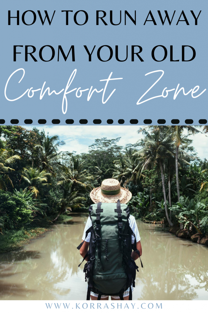 How to run away from your old comfort zone!