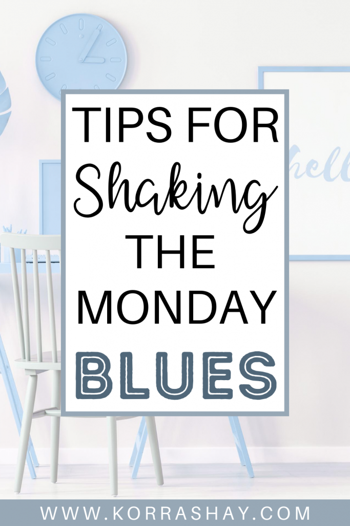 Tips for shaking the Monday Blues! How to beat the monday blues.