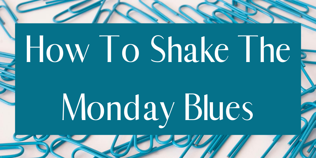 How to shake the Monday Blues!