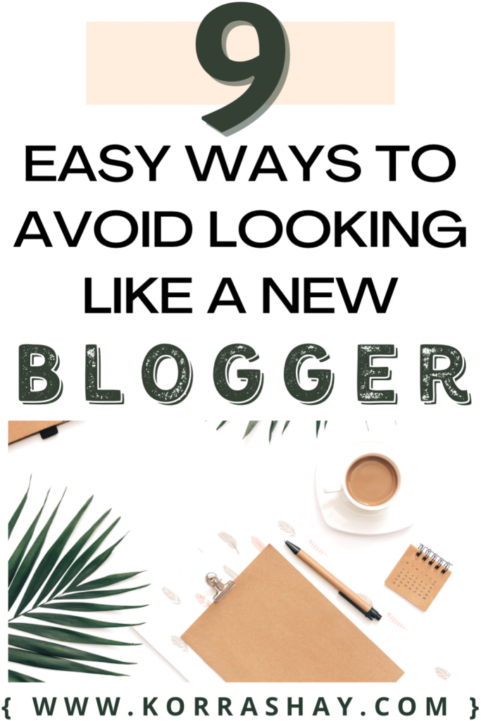 9 easy ways to avoid looking like a new blogger!