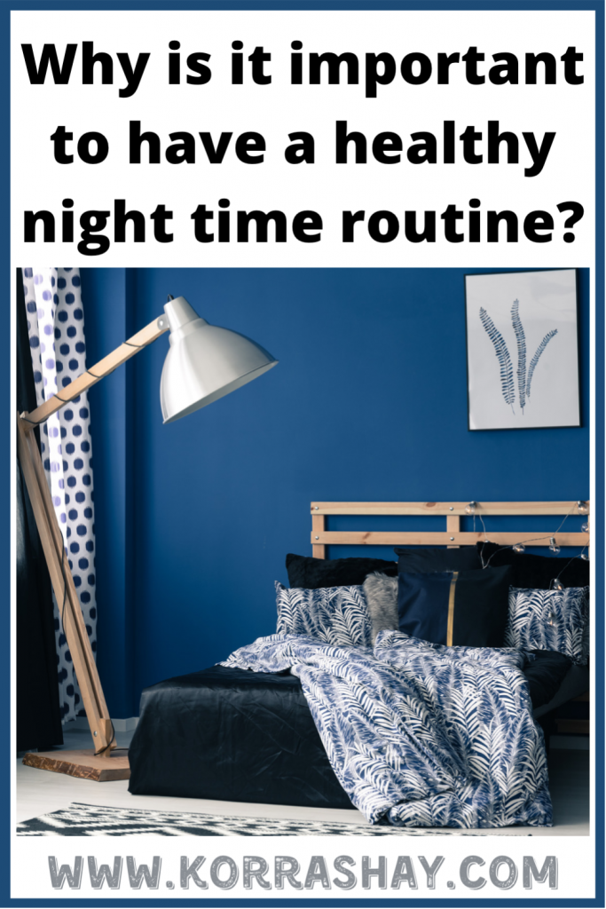 Why is it important to have a healthy night time routine?