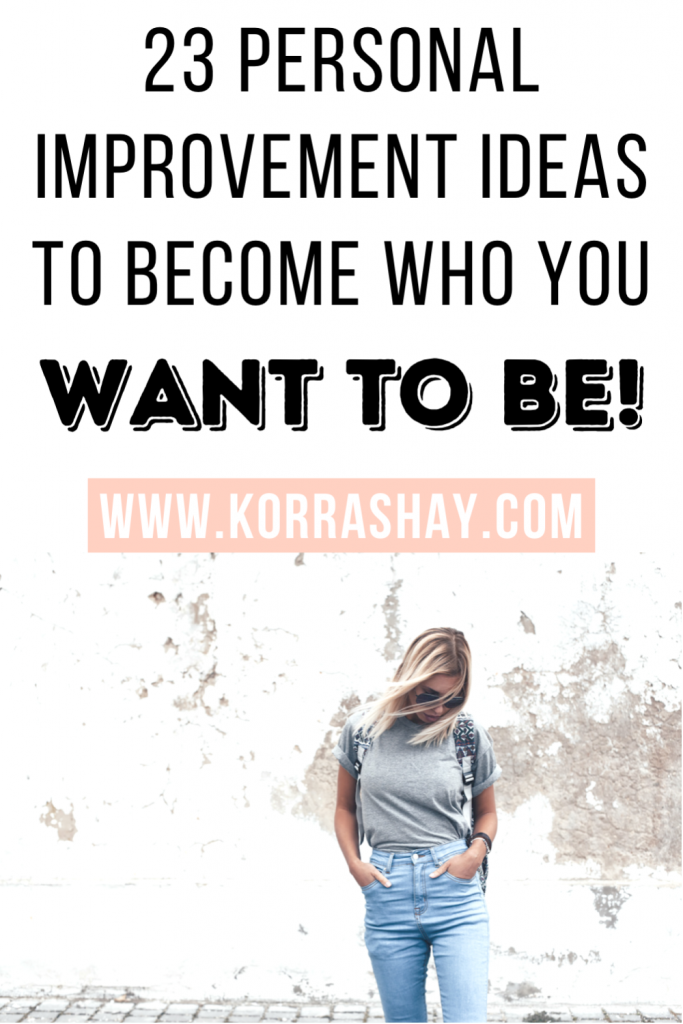 23 Personal improvement ideas to become who you want to be!