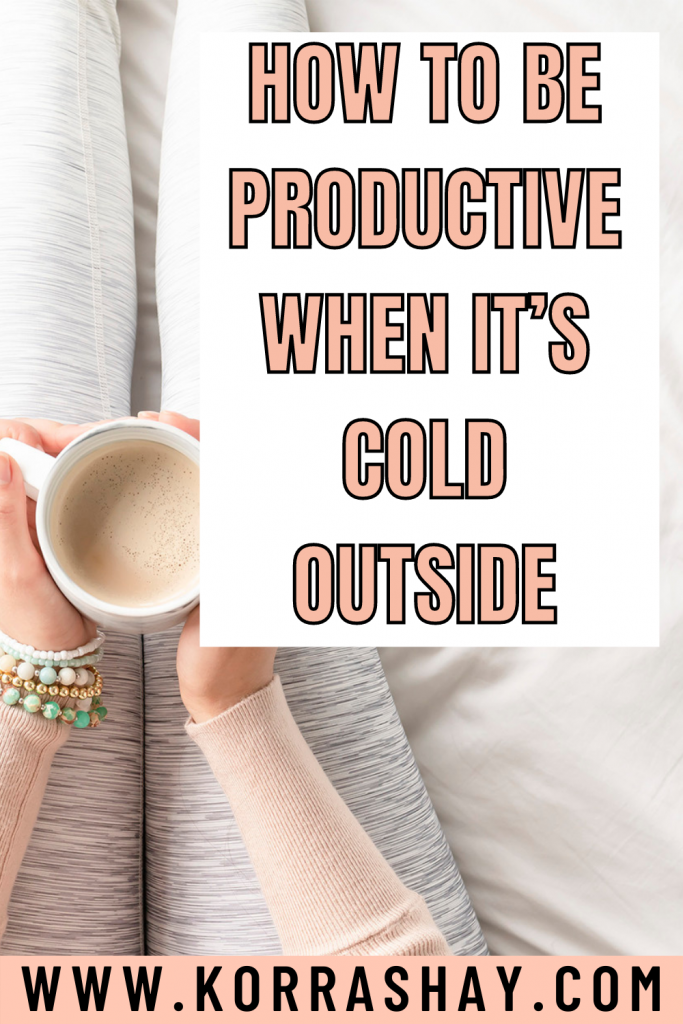How to be productive when it's cold outside!