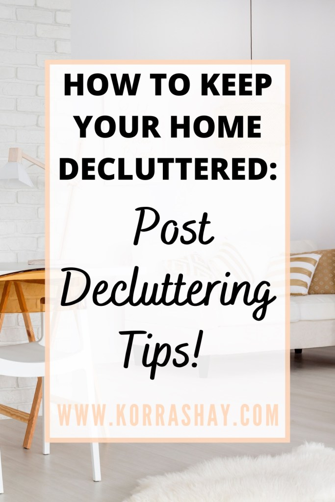 How too keep your home decluttered: post decluttering tips!