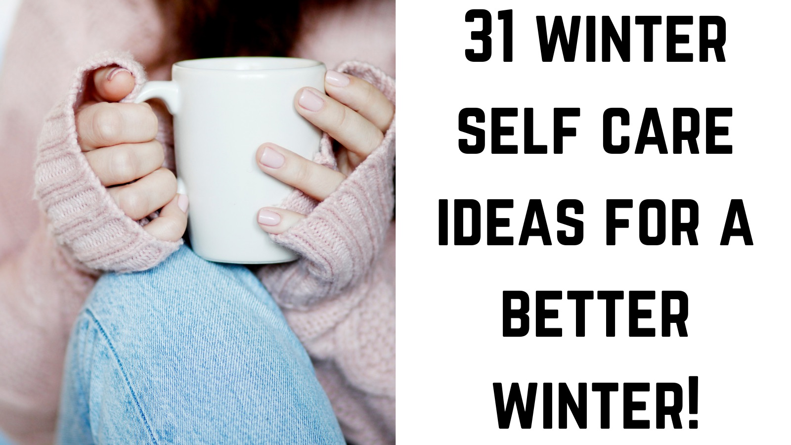 31 winter self care ideas for a better winter!