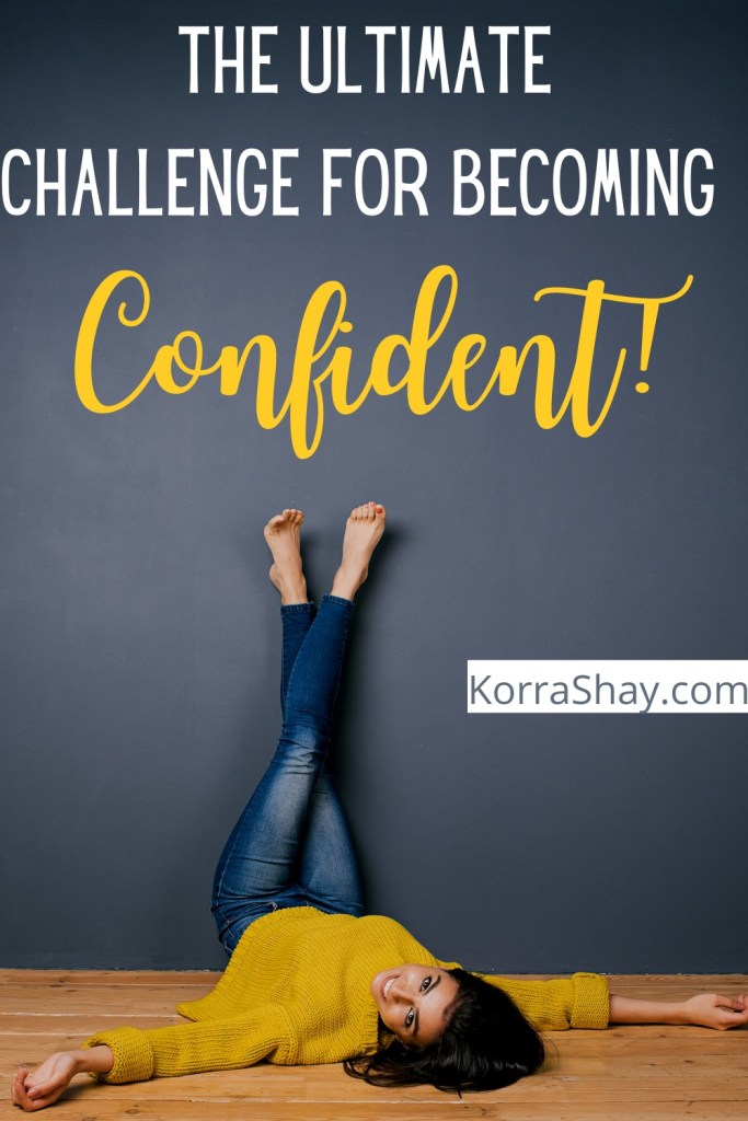 The ultimate challenge for becoming confident!