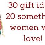 30 gift ideas 20 something women will love!