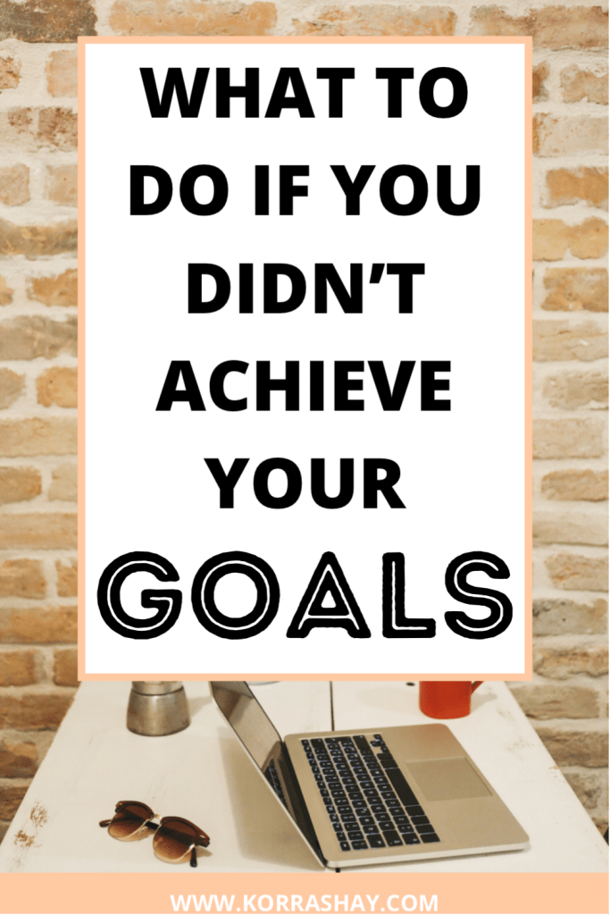 What to do if you didn't achieve your goals
