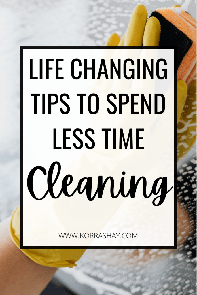 Life changing tips to spend less time cleaning