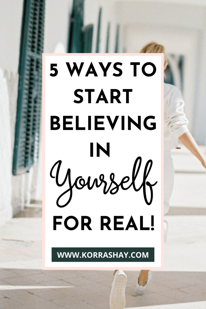 5 ways to start believing in yourself for real!
