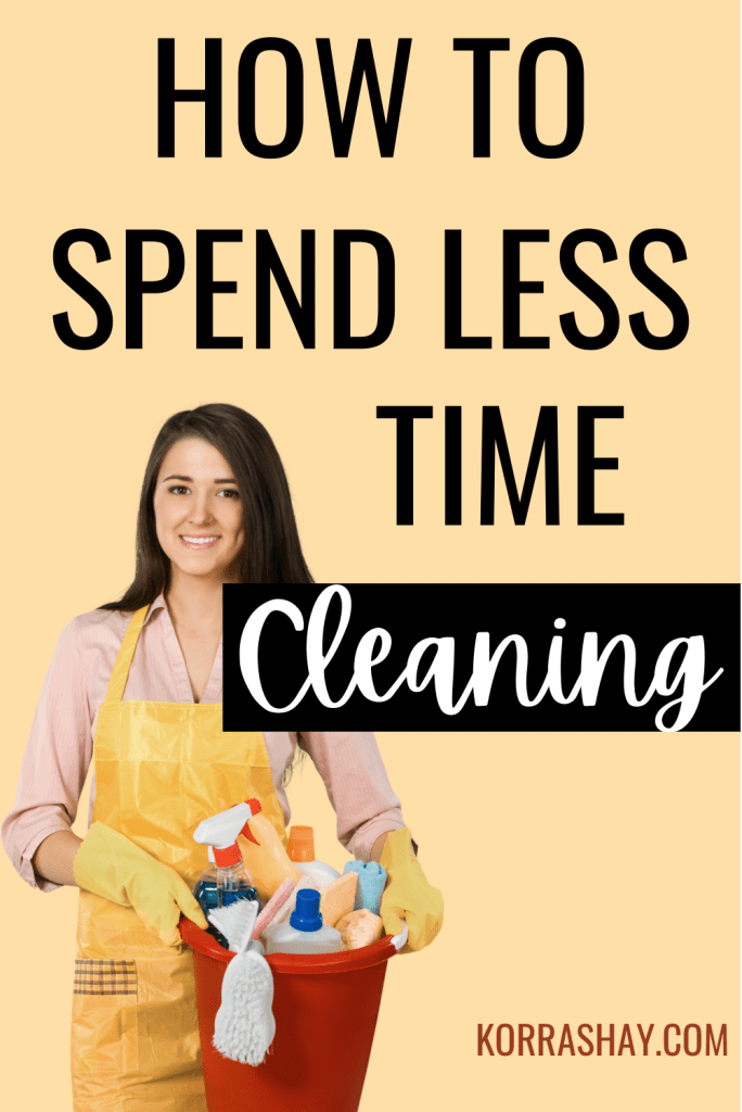 How to spend less time cleaning