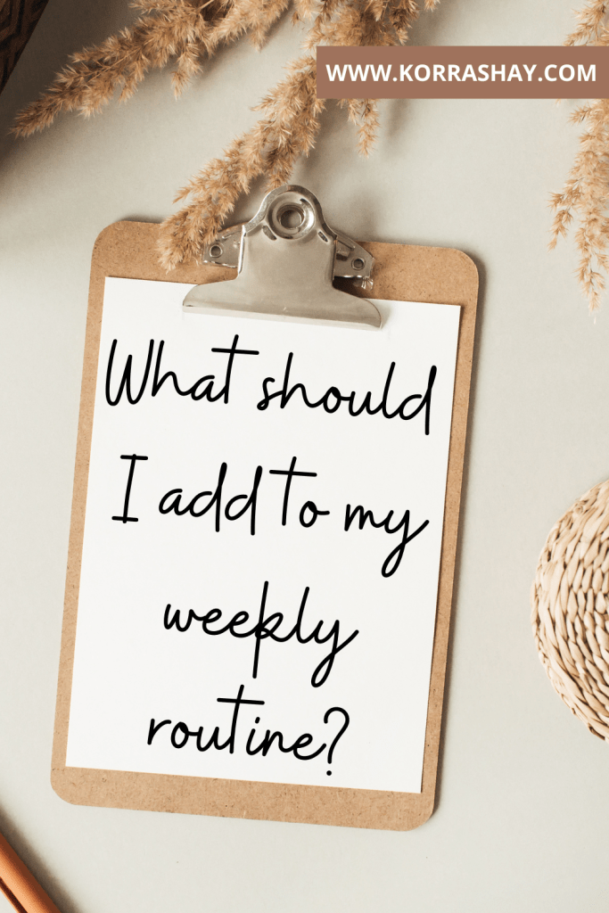 What should I include in my weekly routine?