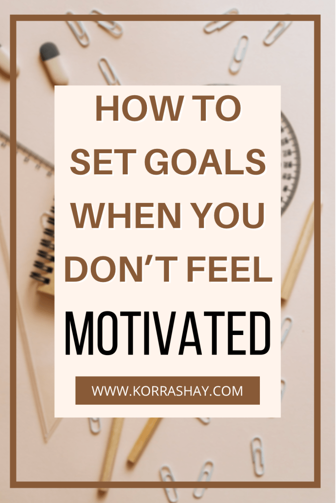 How To Set Goals When You Don't Feel Motivated