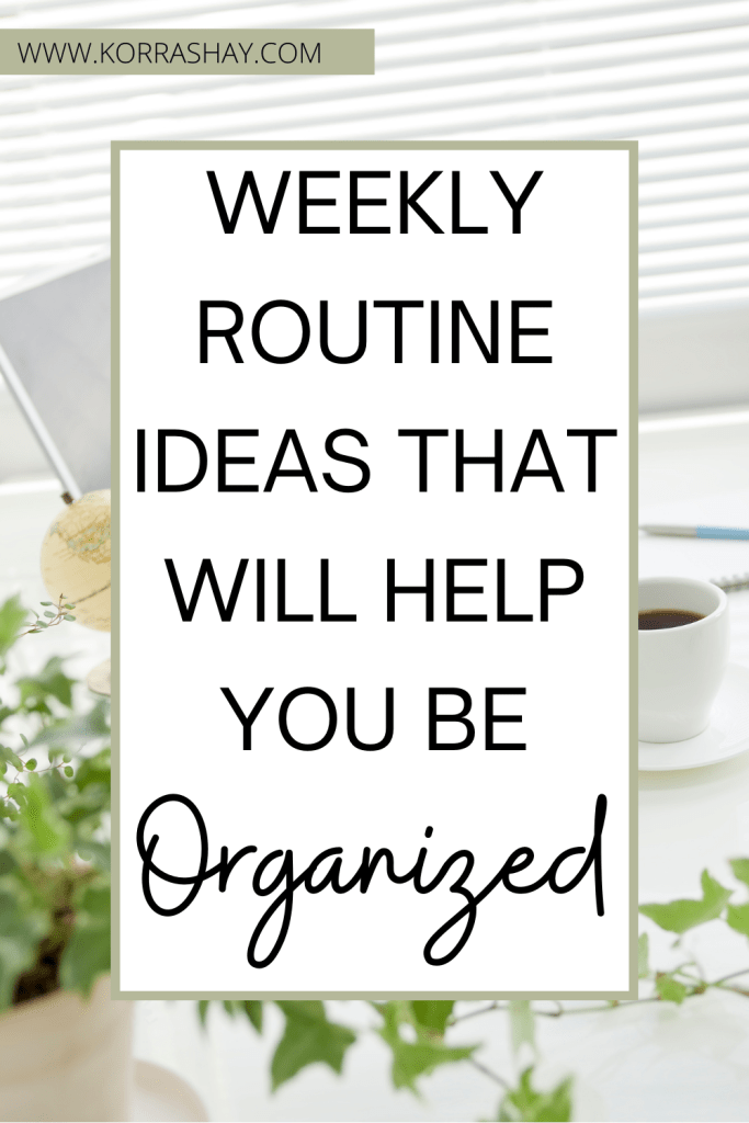 Weekly Routine Ideas That Will Help You Be Organized