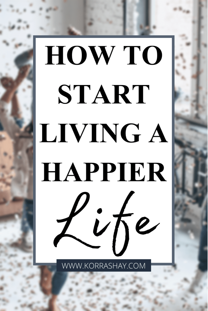 How to start living a happier life.