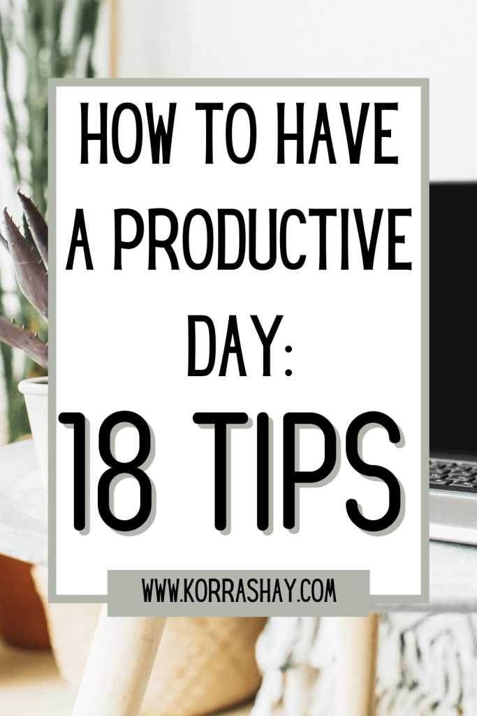 How to have a productive day: 18 tips! How to be more productive.