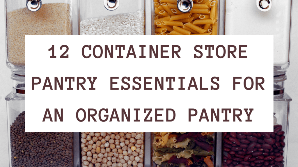 12 Container Store Pantry Essentials For An Organized Pantry