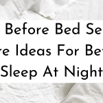 6 Before Bed Self Care Ideas For Better Sleep At Night