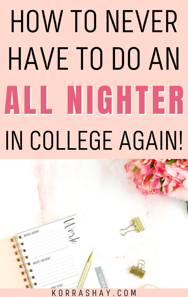 Never Do Another All Nighter: All Nighter Tips!