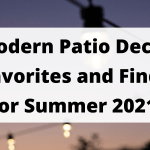 Modern Patio Decor Favorites and Finds For Summer 2021!