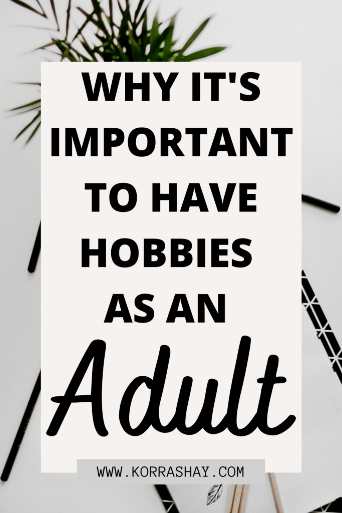 Why It's Important To Have Hobbies As An Adult: Hobby Tips!