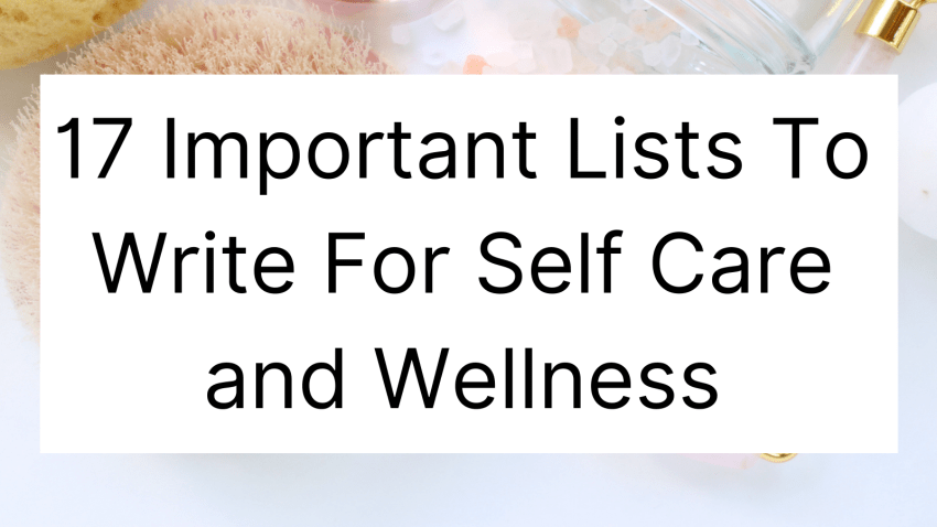 17 Important Lists To Write For Self Care and Wellness