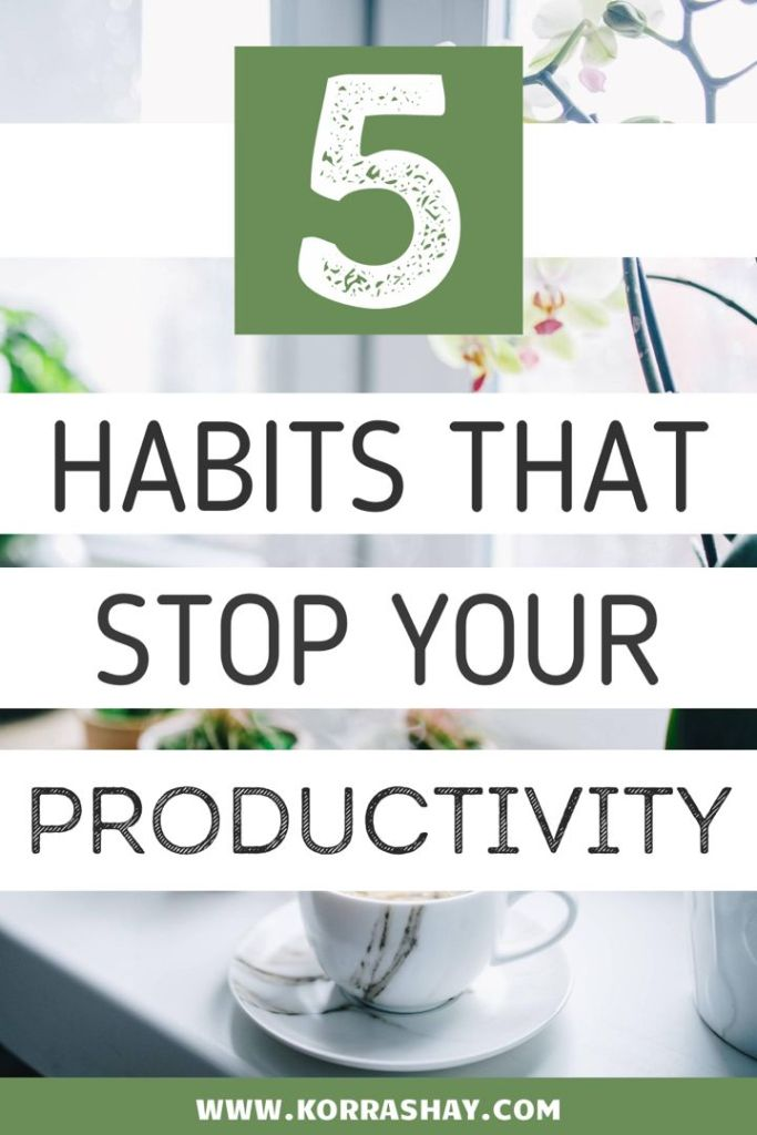 5 Habits That Ruin Your Daily Productivity: Learn To Be Productive. Habits that ruin your productivity
