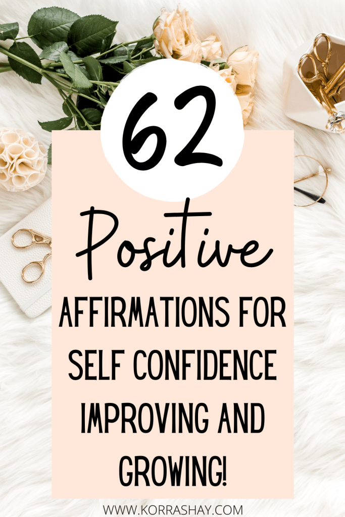 62 Positive Affirmations For Self Confidence Improving And Growing!