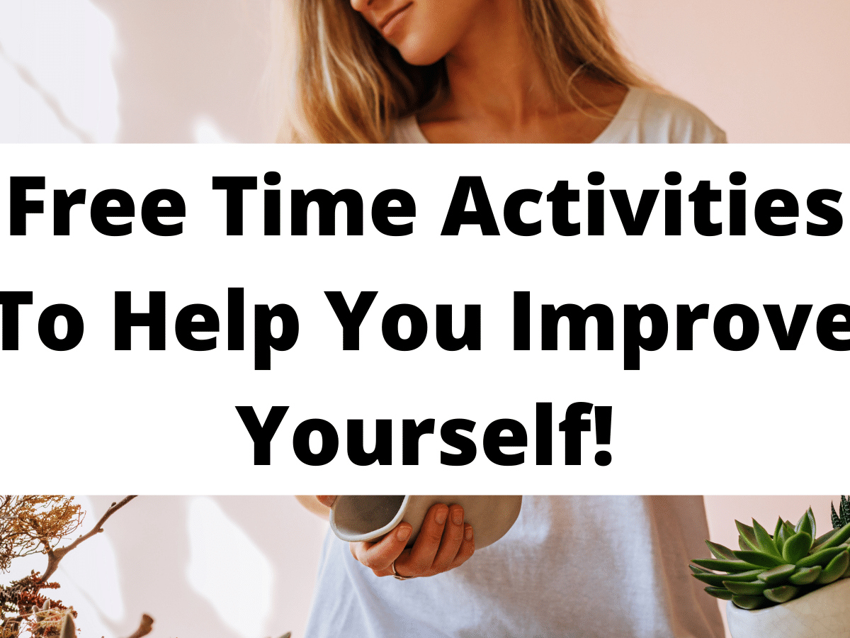 Free Time Activities To Help You Improve Yourself!