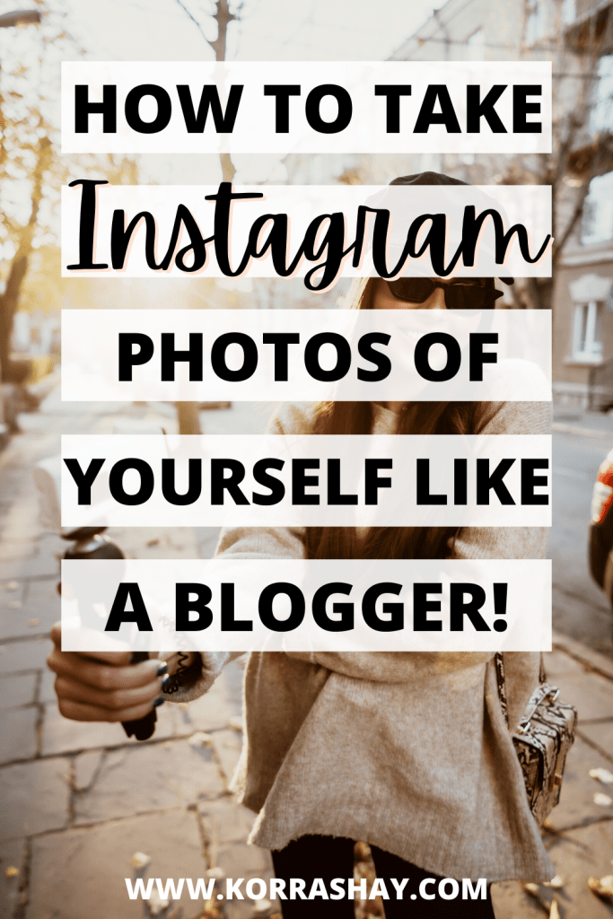 How To Take Instagram Photos of Yourself Like a Blogger!