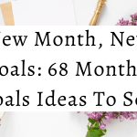 New Month, New Goals: 68 Monthly Goals Ideas To Set!