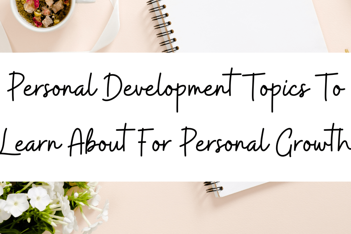 Personal Development Topics To Learn About For Personal Growth