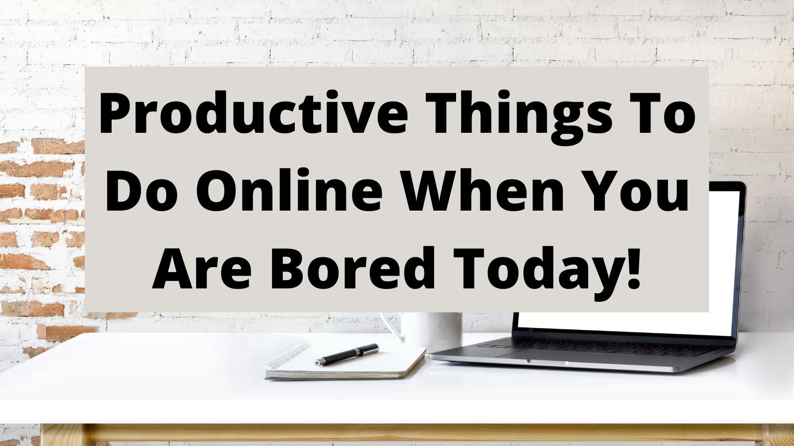 Productive Things To Do Online When You Are Bored Today!