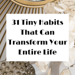 31 Tiny Habits That Can Transform Your Entire Life