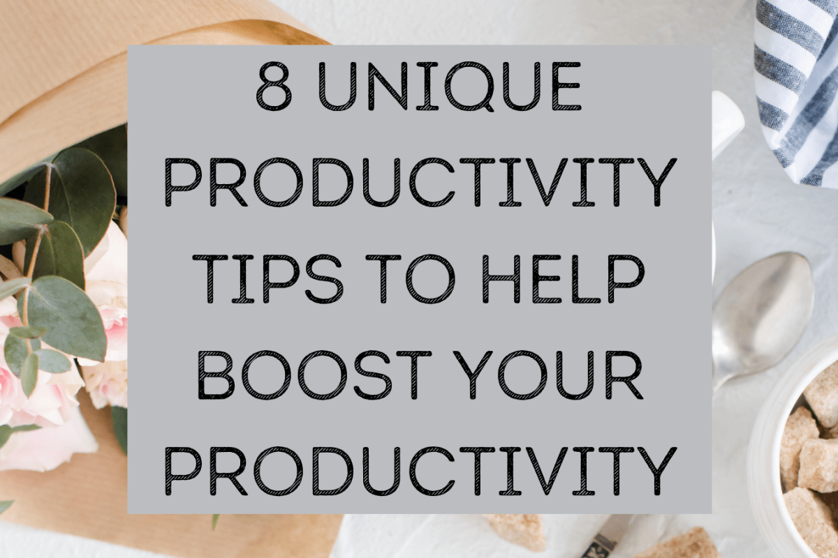 8 Unique Productivity Tips To Help Boost Your Productivity